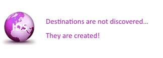 Destinations are not discovered... They are created!